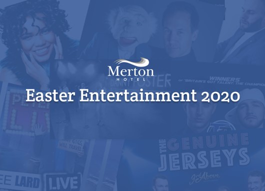 Easter 2020 evening entertainment at The Merton